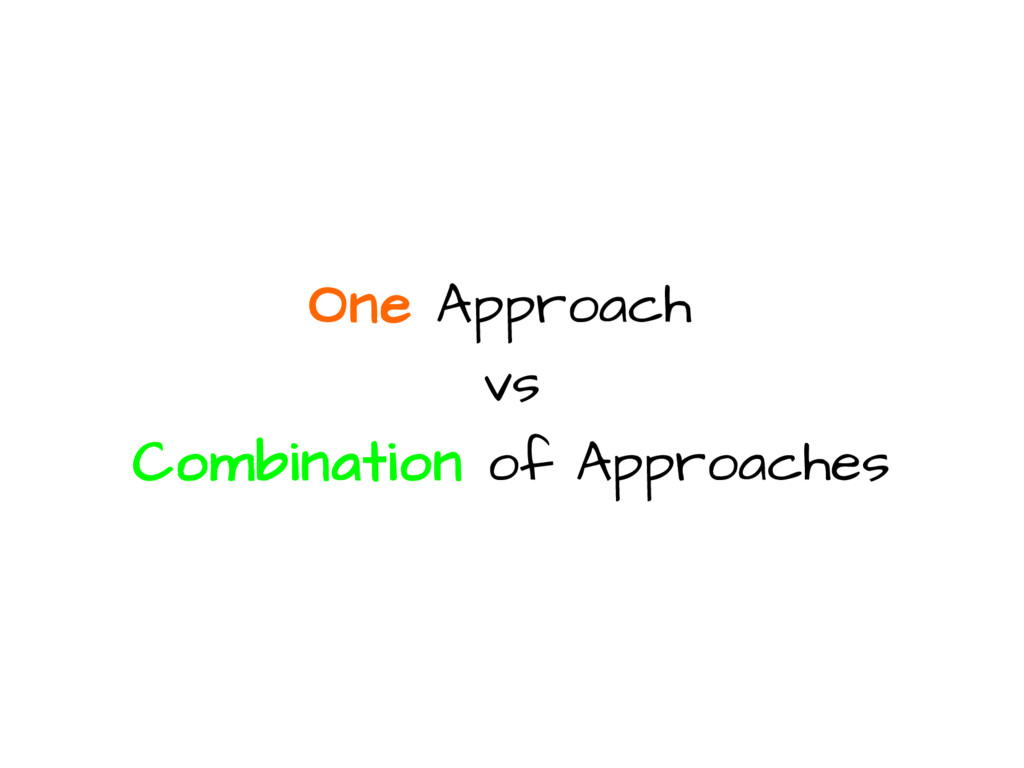 One Approach vs Combination of Approaches