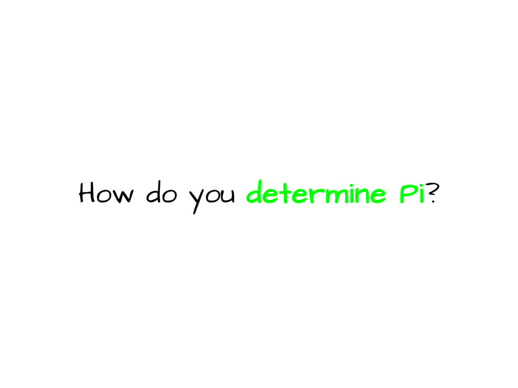 How do you determine Pi?
