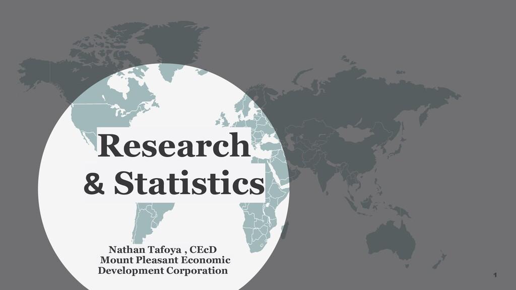 1 Research & Statistics Nathan Tafoya , CEcD Mo...