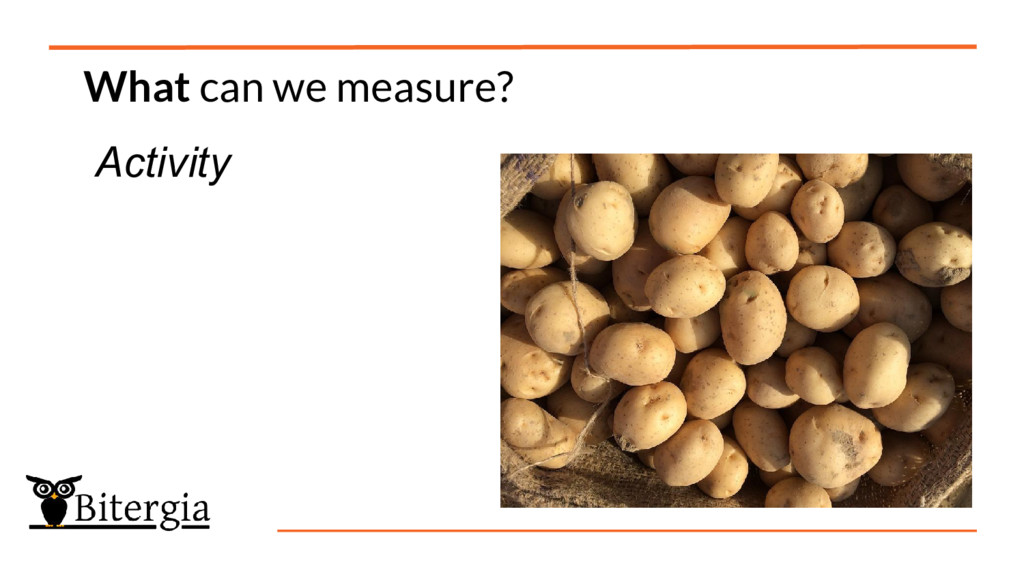 What can we measure? Activity