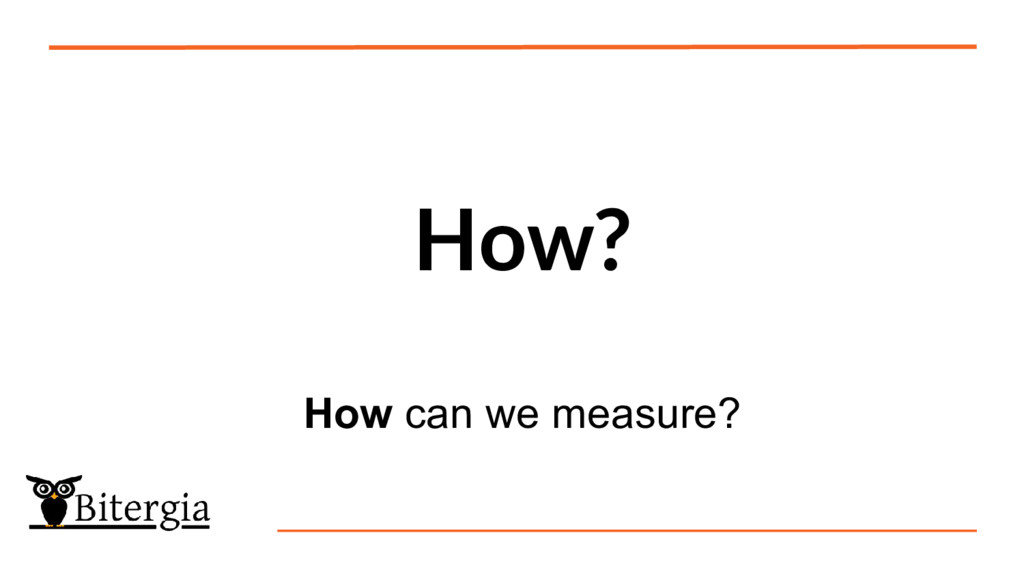 How? How can we measure?