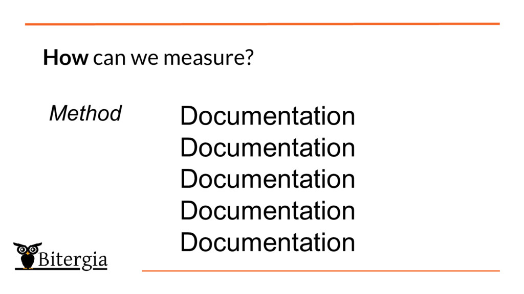 How can we measure? Method Documentation Docume...