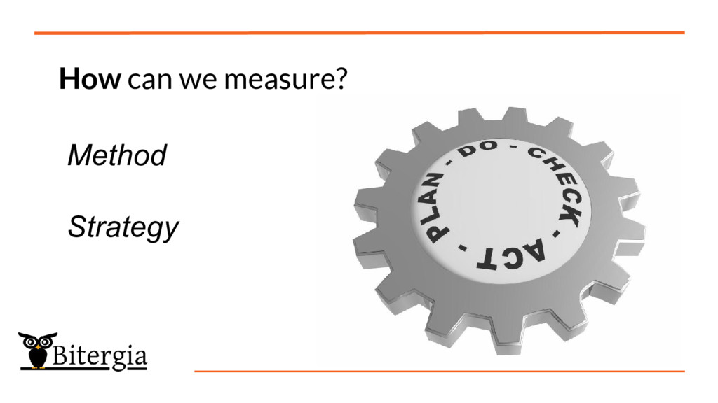 How can we measure? Method Strategy