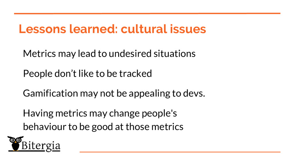 Lessons learned: cultural issues Metrics may le...