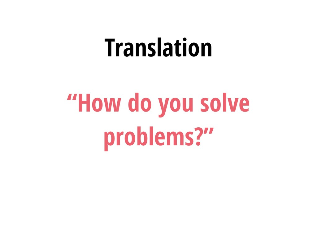 "Translation ""How do you solve problems?"""