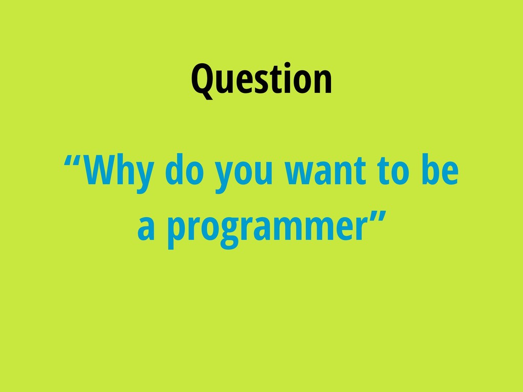 """Why do you want to be a programmer"" Question"