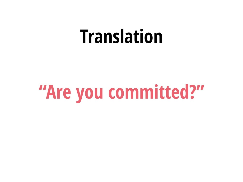 """Are you committed?"" Translation"