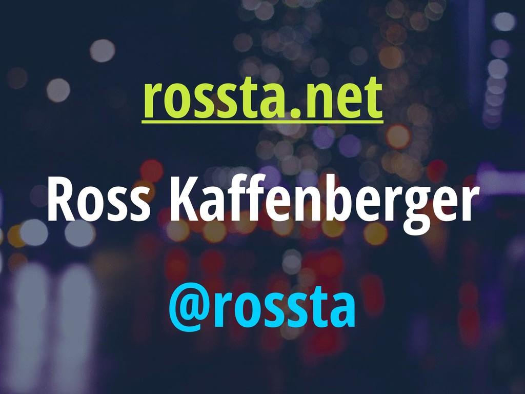 @rossta rossta.net Ross Kaffenberger