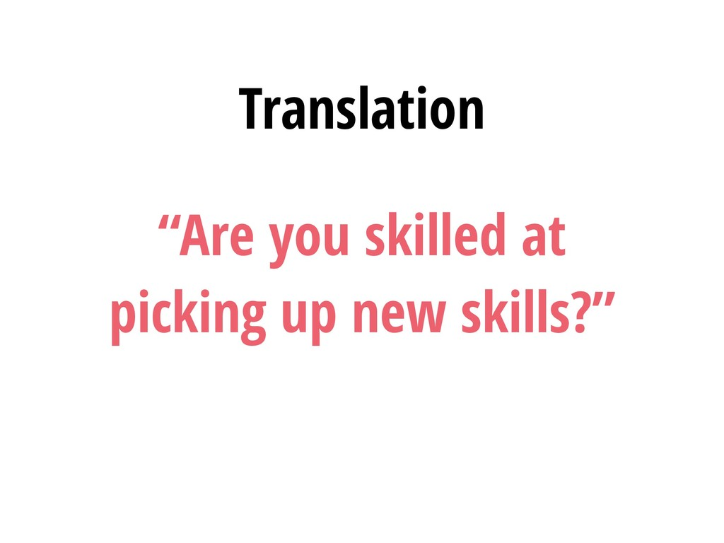 """Are you skilled at picking up new skills?"" Tra..."
