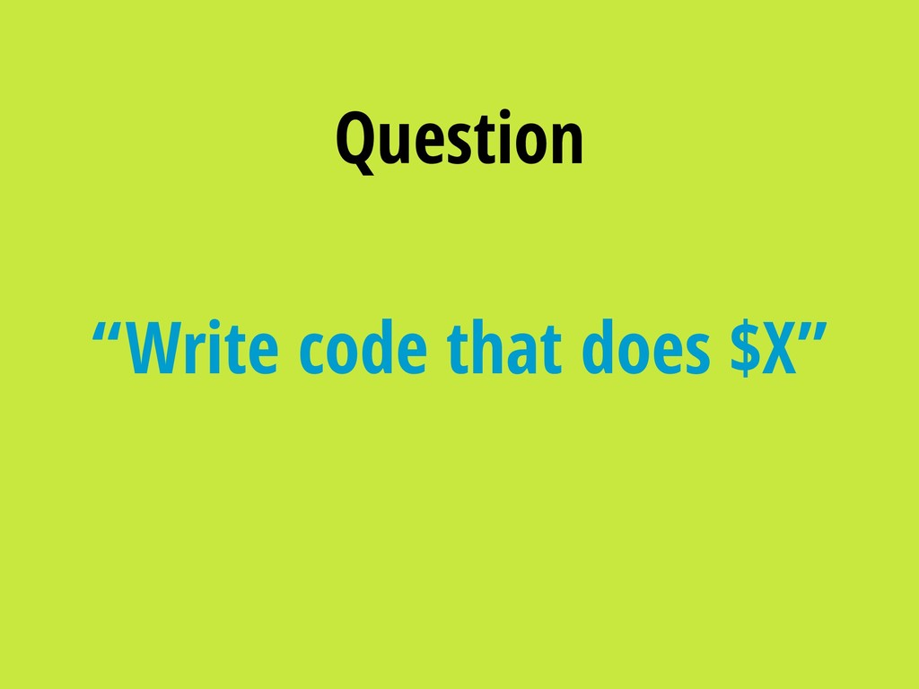 """Write code that does $X"" Question"