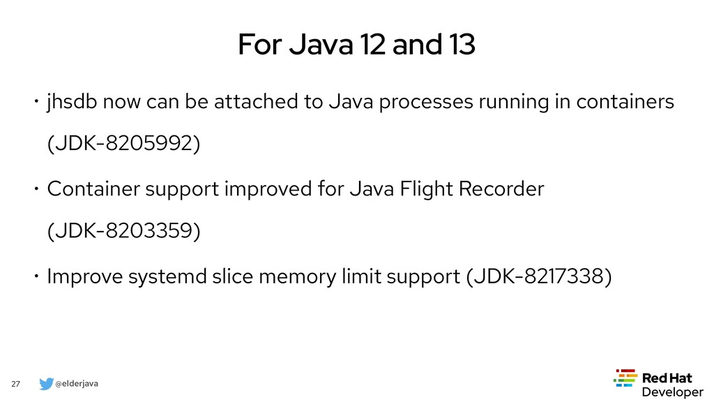 @elderjava 27 Conclusions • Yes, Java and conta...