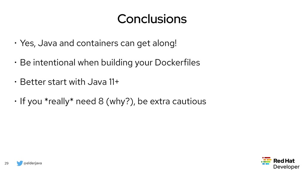 @elderjava 29 Conclusions • Yes, Java and conta...