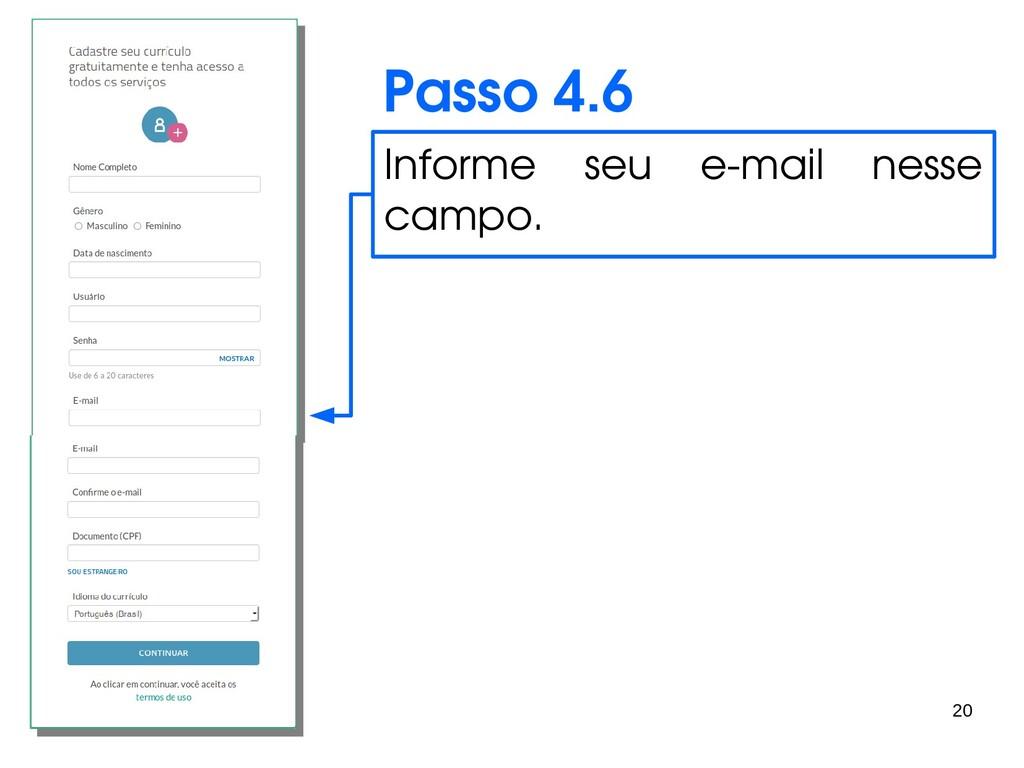 20 Passo 4.6 Informe seu e-mail nesse campo.