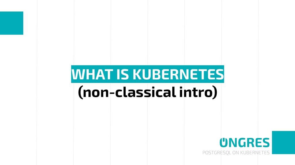 POSTGRESQL ON KUBERNETES WHAT IS KUBERNETES (no...