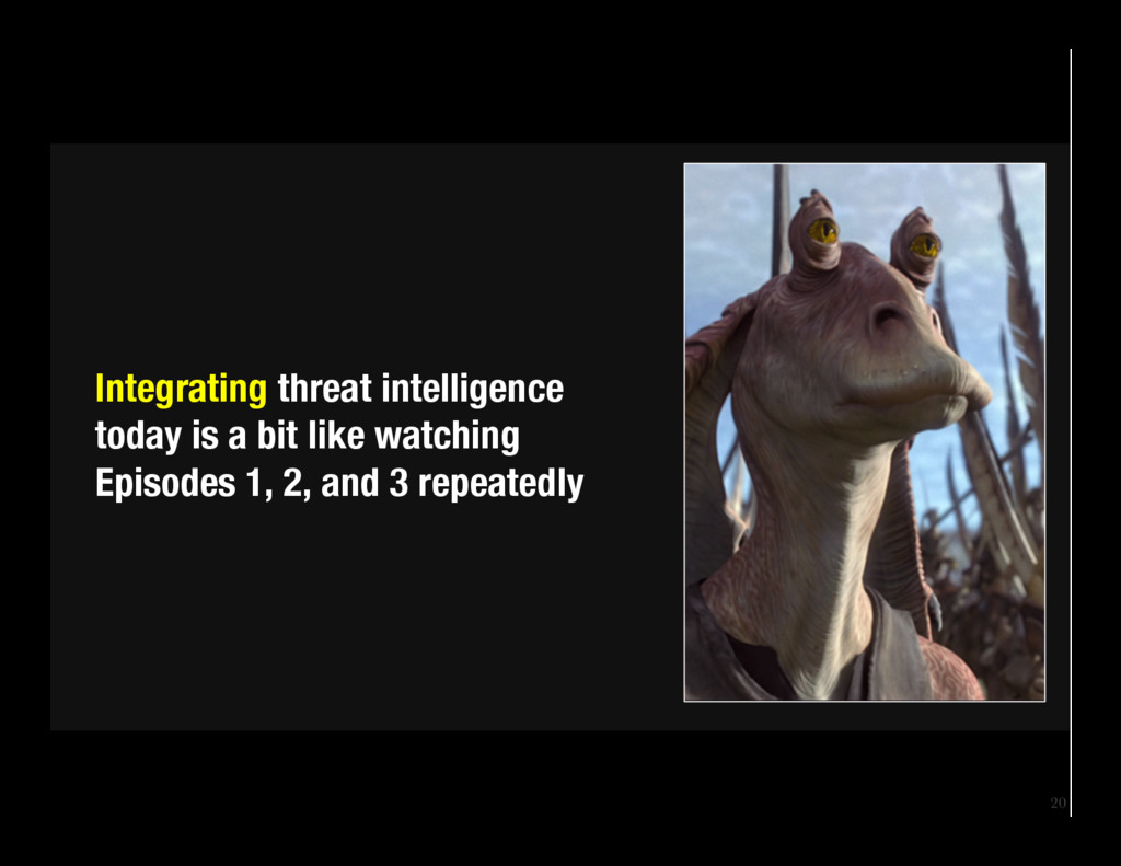 20 Integrating threat intelligence today is a ...