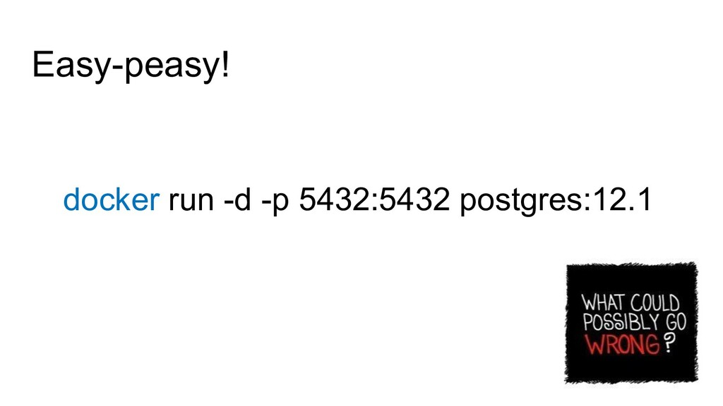 Easy-peasy! docker run -d -p 5432:5432 postgres...