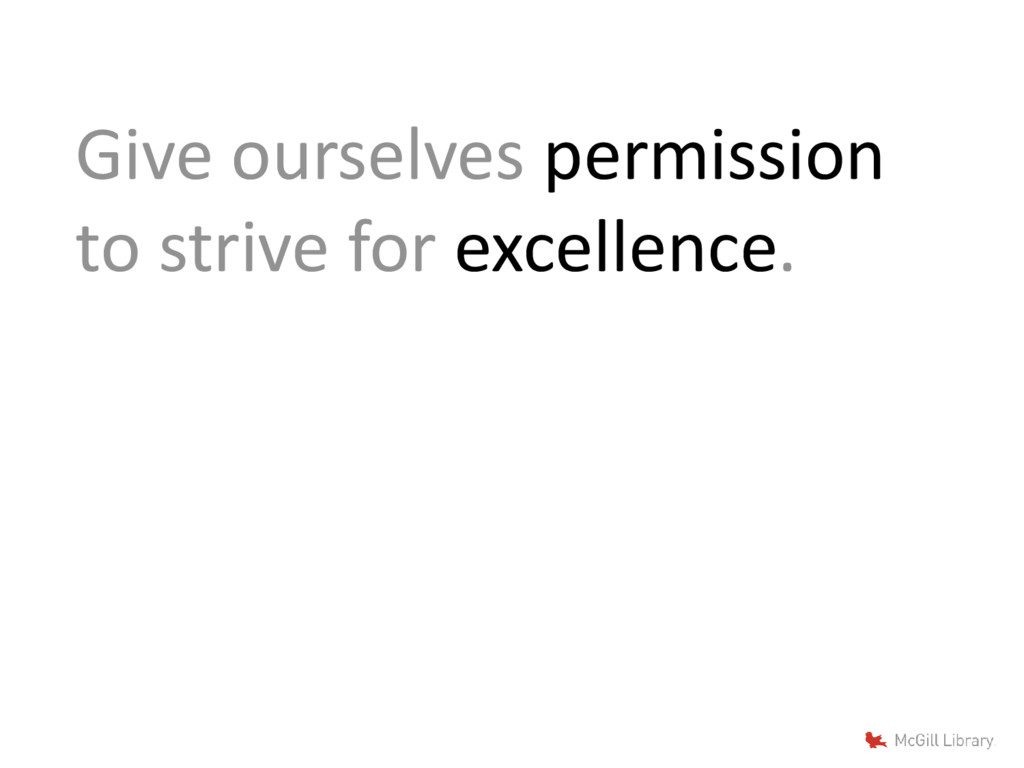 Give ourselves permission to strive for excelle...