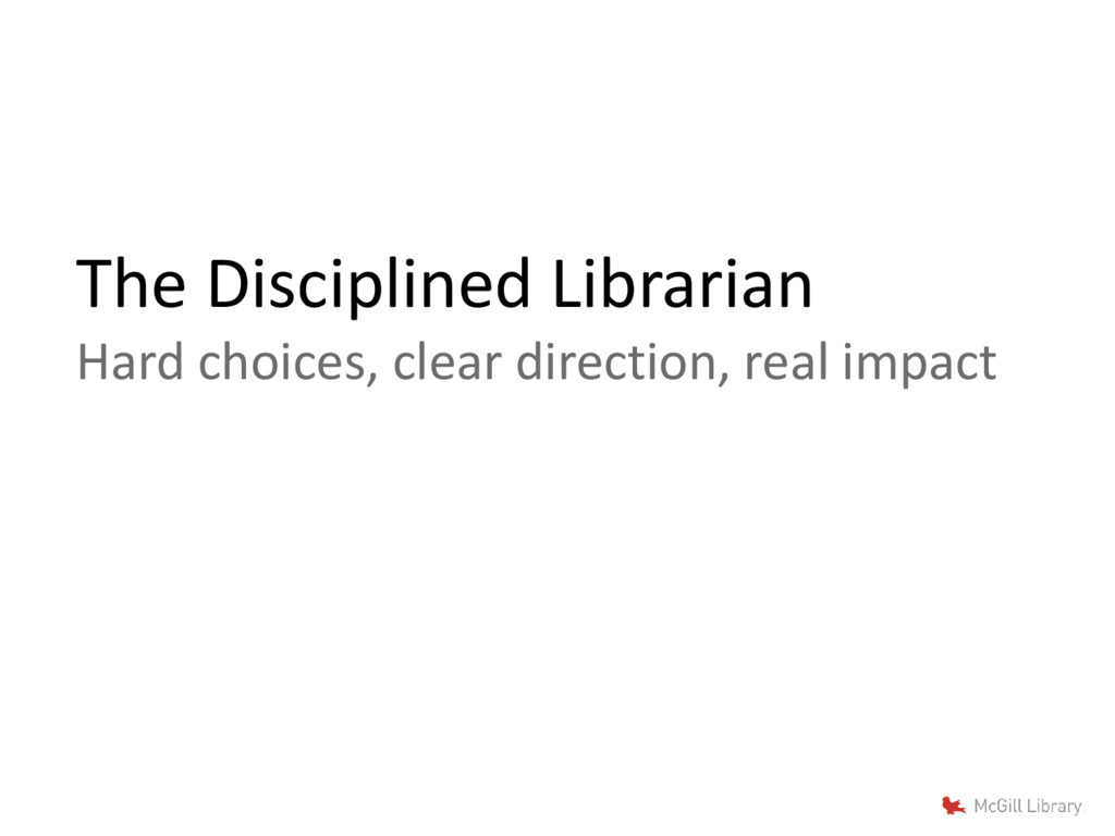 The Disciplined Librarian Hard choices, clear d...