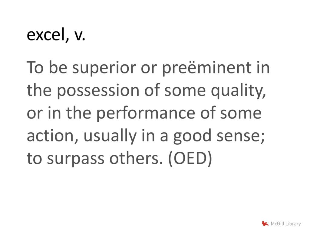 excel, v. To be superior or preëminent in the p...
