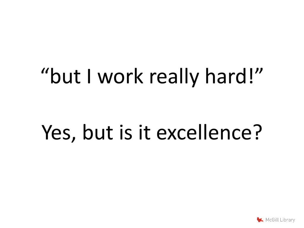 """but I work really hard!"" Yes, but is it excell..."
