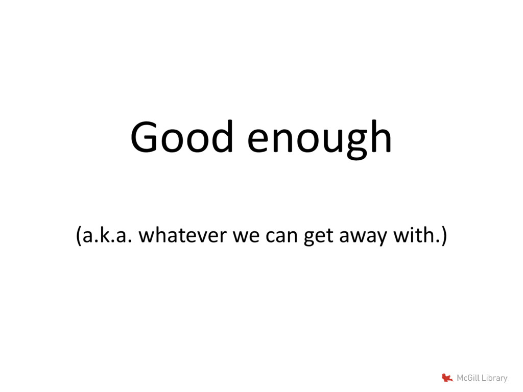 Good enough (a.k.a. whatever we can get away wi...