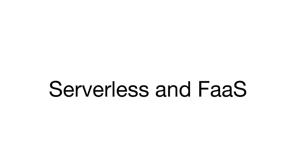Serverless and FaaS