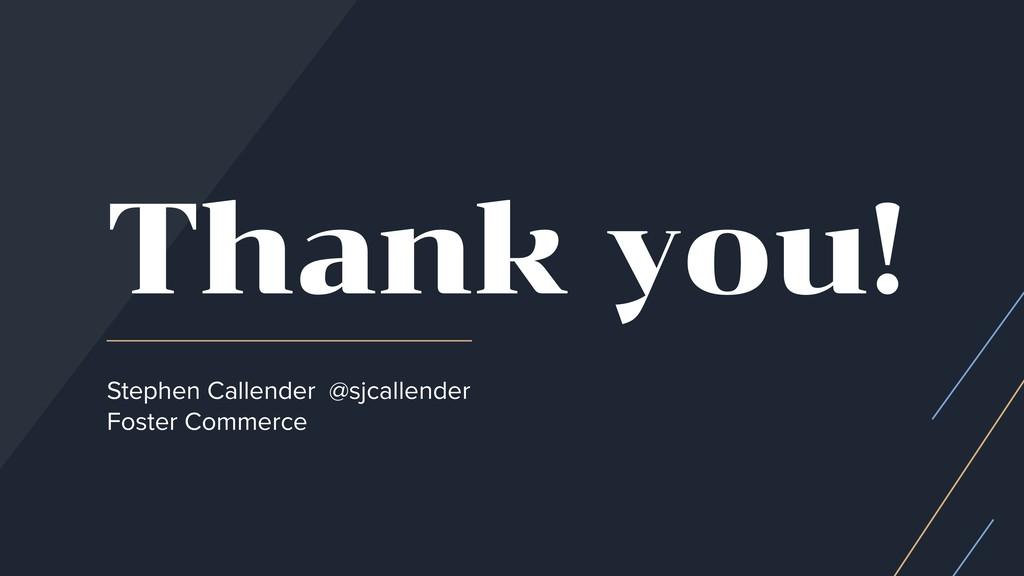 Thank you! Stephen Callender @sjcallender Foste...