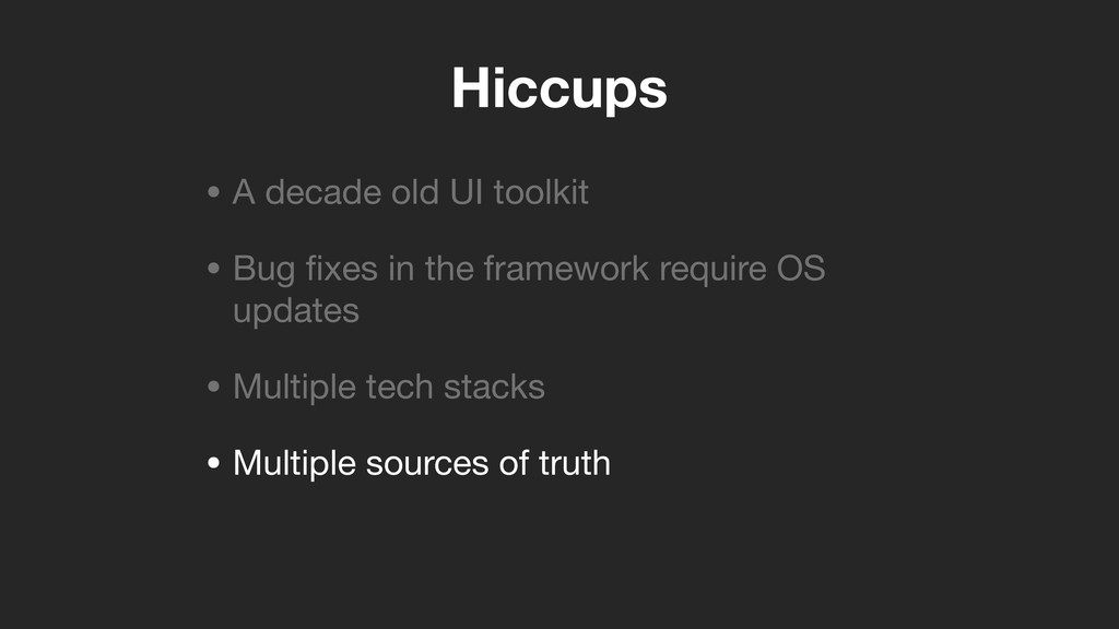 Hiccups • A decade old UI toolkit  • Bug fixes i...