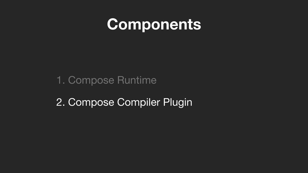 Components 1. Compose Runtime  2. Compose Compi...