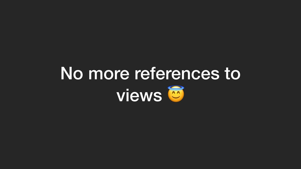 No more references to views