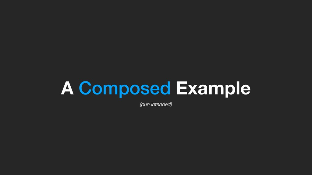 A Composed Example (pun intended)