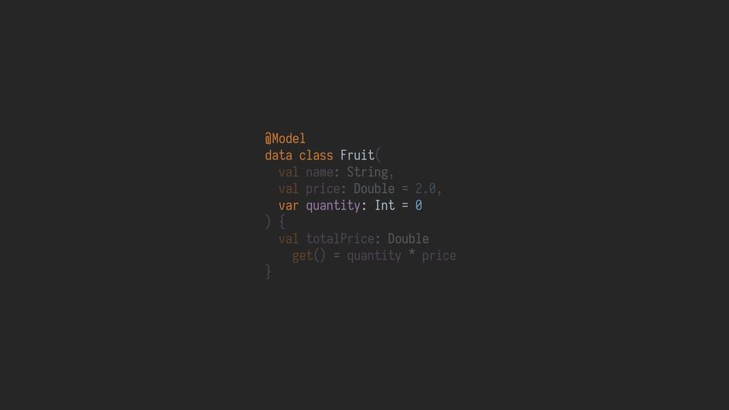 @Model data class Fruit( val name: String, val ...