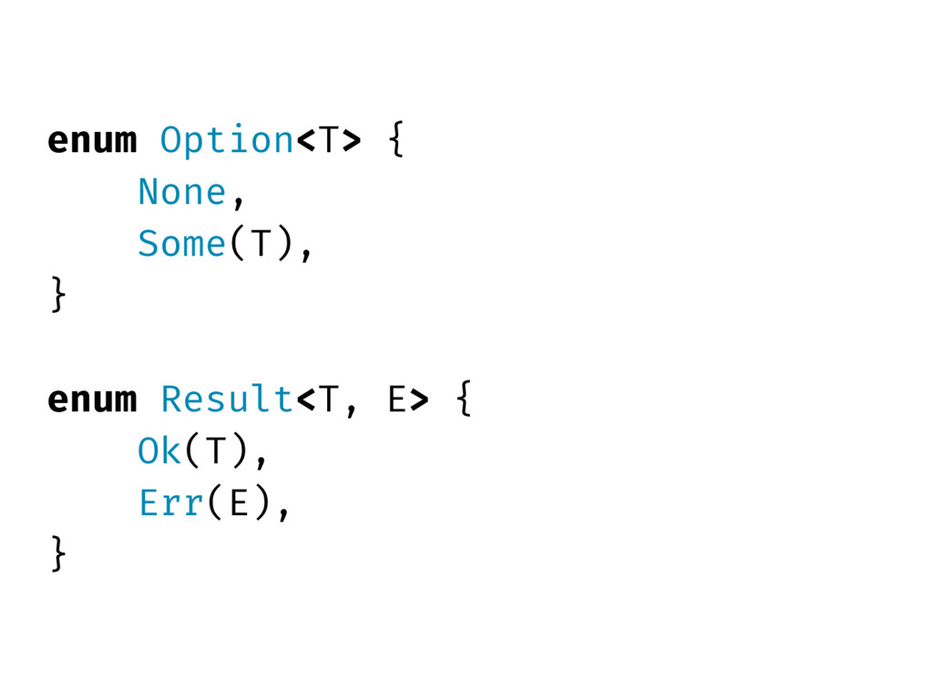 enum Option<T> { None, Some(T), } enum Result<T...