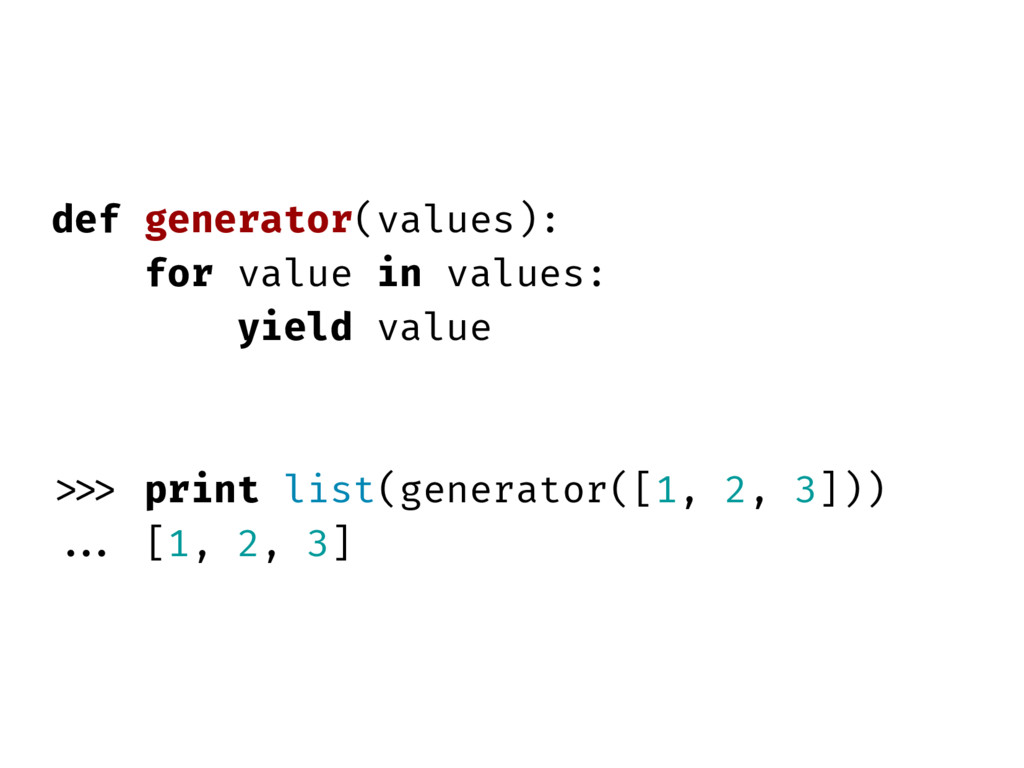 def generator(values): for value in values: yie...