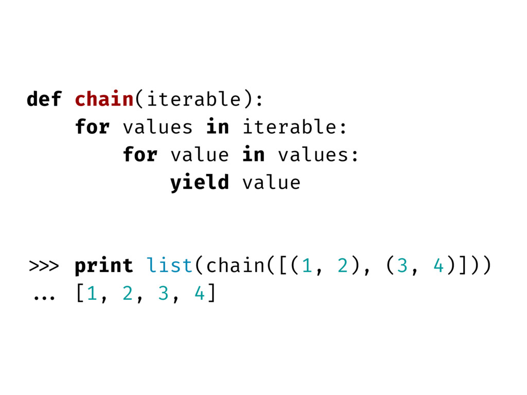 def chain(iterable): for values in iterable: fo...