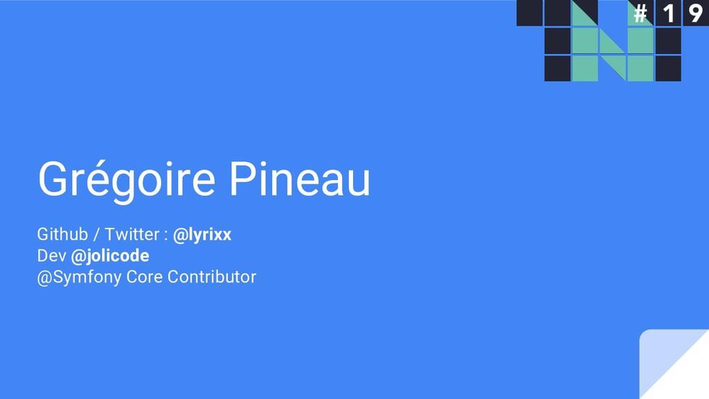 Grégoire Pineau Github / Twitter : @lyrixx Dev ...