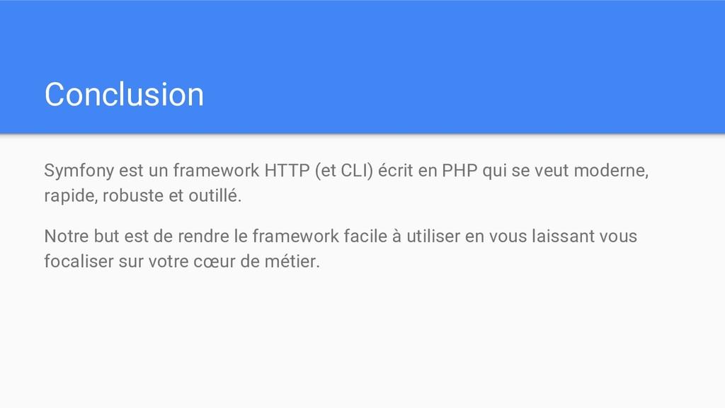 Conclusion Symfony est un framework HTTP (et CL...