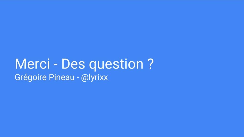 Merci - Des question ? Grégoire Pineau - @lyrixx