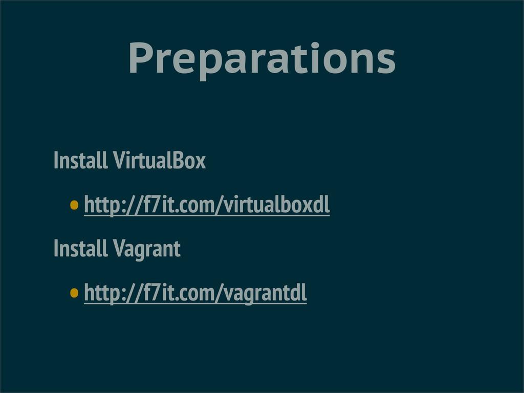 Preparations Install VirtualBox •http://f7it.co...