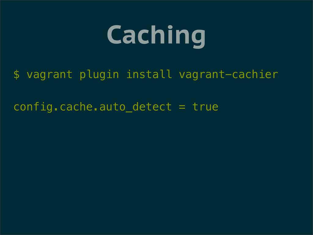 Caching $ vagrant plugin install vagrant-cachie...