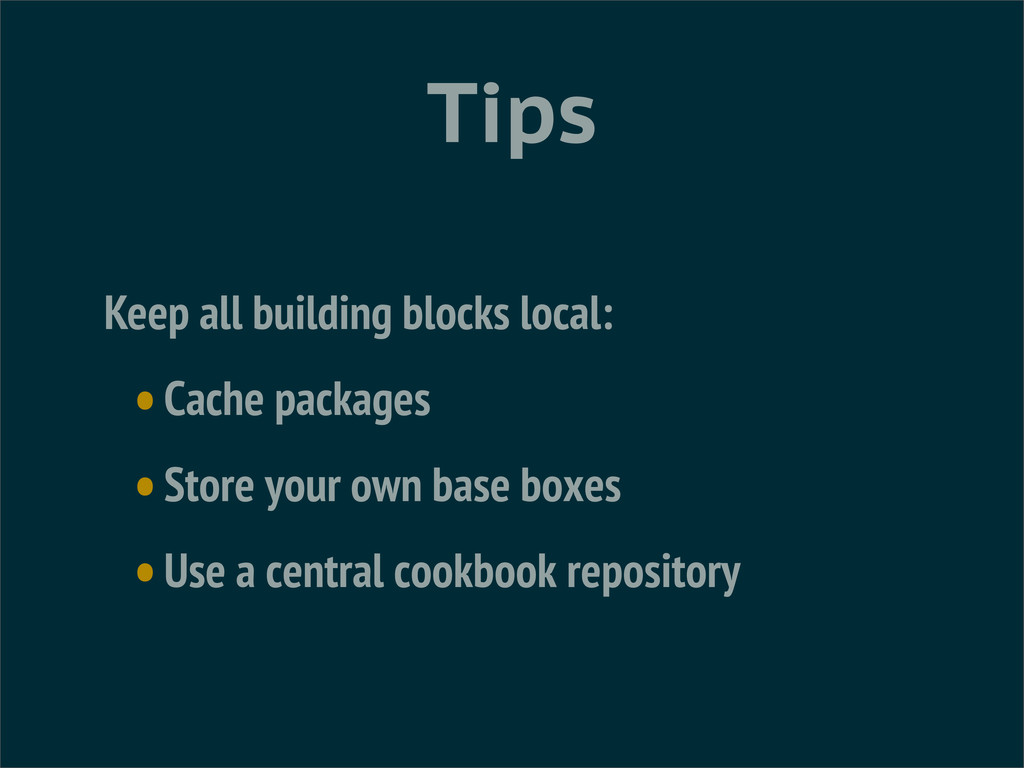 Tips Keep all building blocks local: •Cache pac...