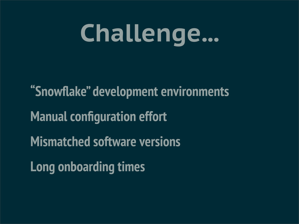 "Challenge... ""Snowflake"" development environment..."