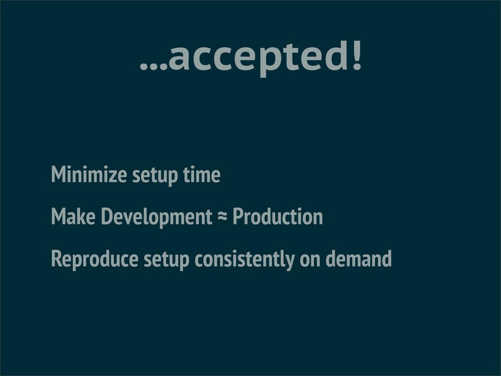 ...accepted! Minimize setup time Make Developme...