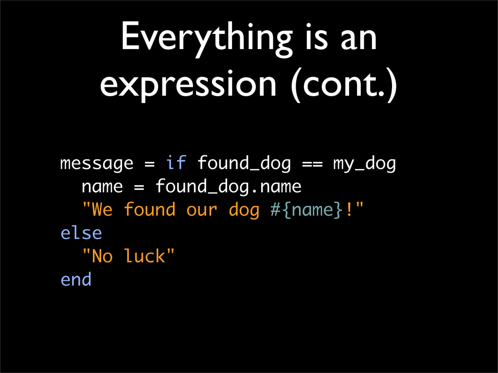 Everything is an expression (cont.) message = i...