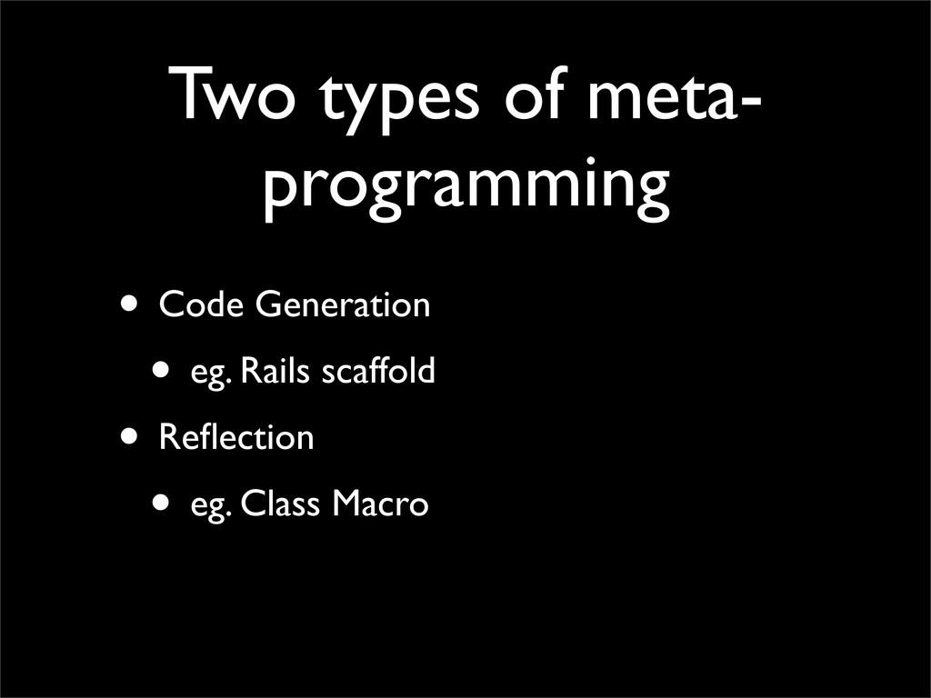Two types of meta- programming • Code Generatio...