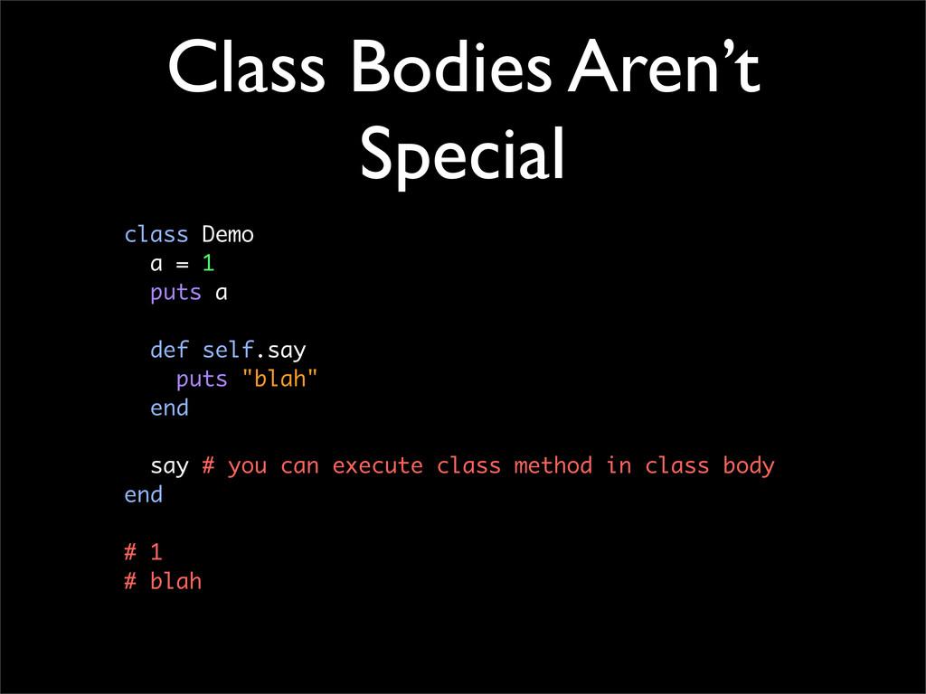Class Bodies Aren't Special class Demo a = 1 pu...