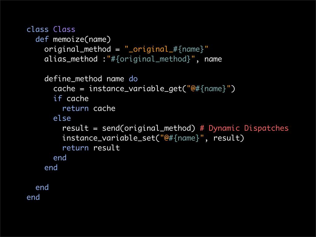class Class def memoize(name) original_method =...