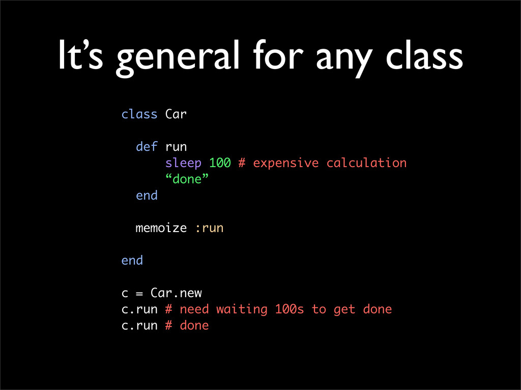 It's general for any class class Car def run sl...