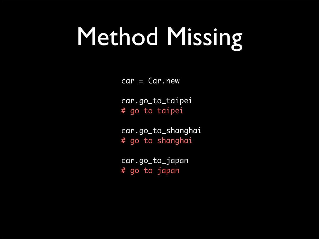 Method Missing car = Car.new car.go_to_taipei #...