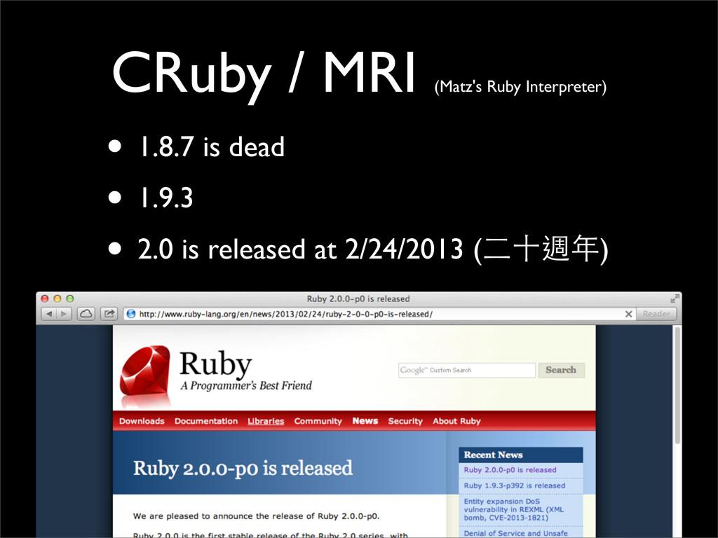 CRuby / MRI (Matz's Ruby Interpreter) • 1.8.7 i...